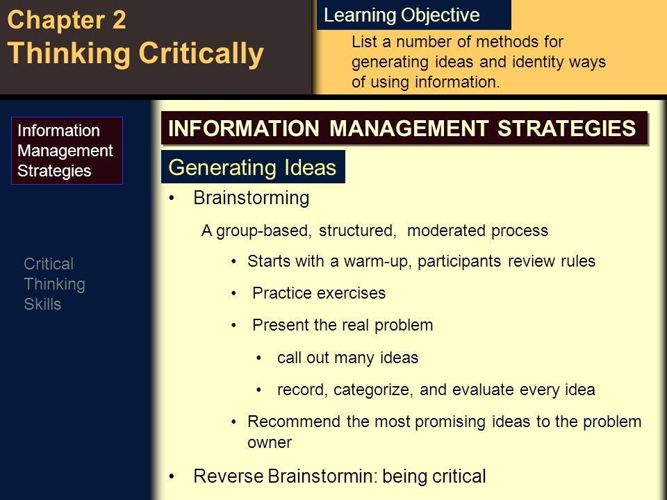 Learning Objective Chapter 2 Thinking Critically Critical Thinking Skills Idea-Spurring Questions New questions may spark innovative solutions Can We Put the Product, Material or Devise to Other Uses.