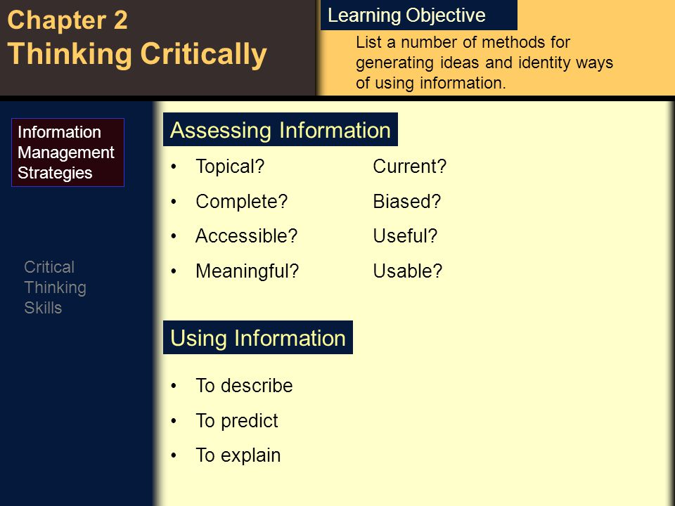 Learning Objective Chapter 2 Thinking Critically Critical Thinking Skills Information Management Strategies CRITICAL THINKING SKILLS What is Critical Thinking.