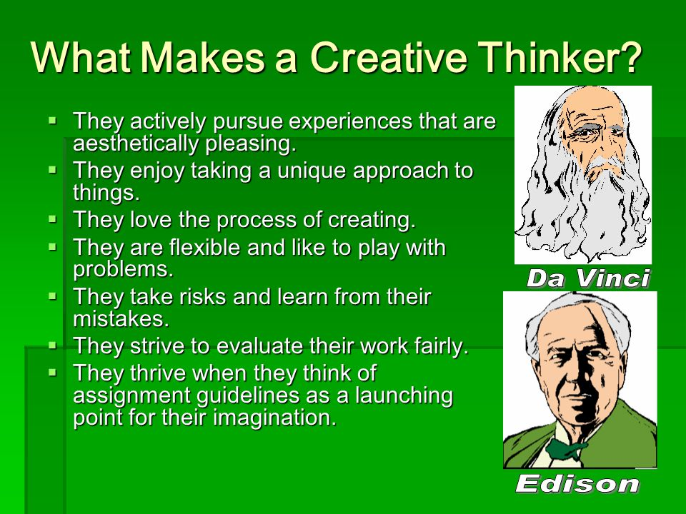 What Makes a Creative Thinker.  They actively pursue experiences that are aesthetically pleasing.