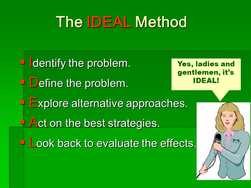 The IDEAL Method  I dentify the problem.  D efine the problem.