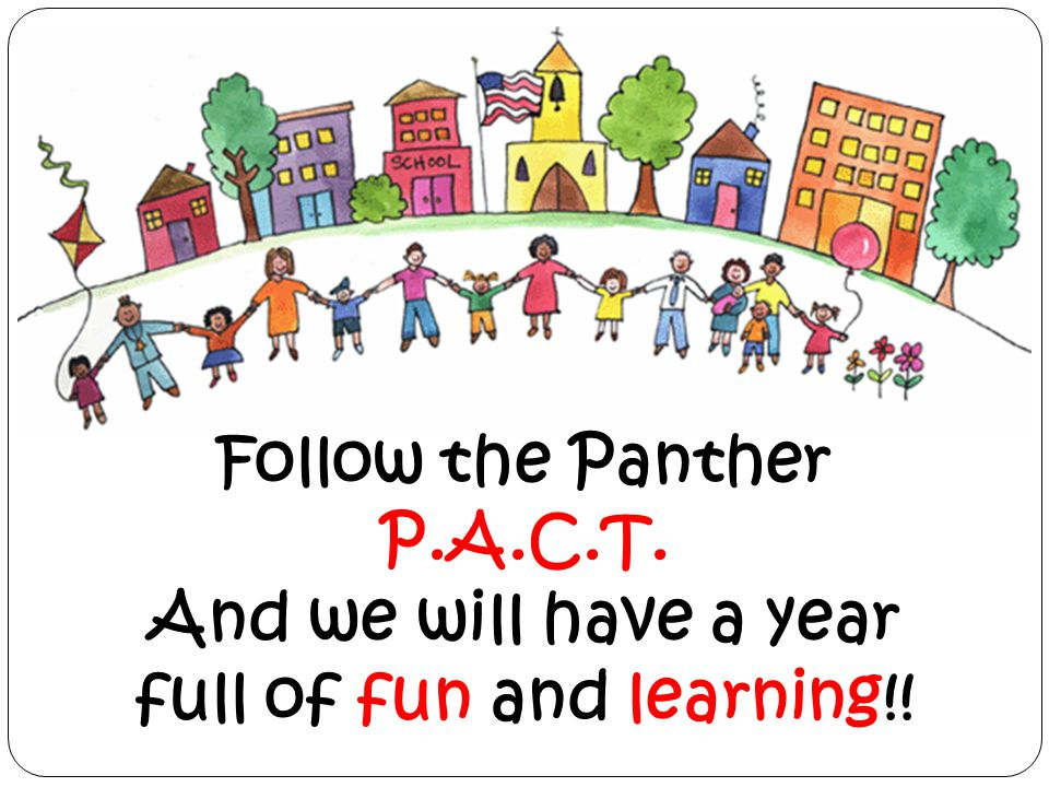 Follow the Panther P.A.C.T. And we will have a year full of fun and learning!!