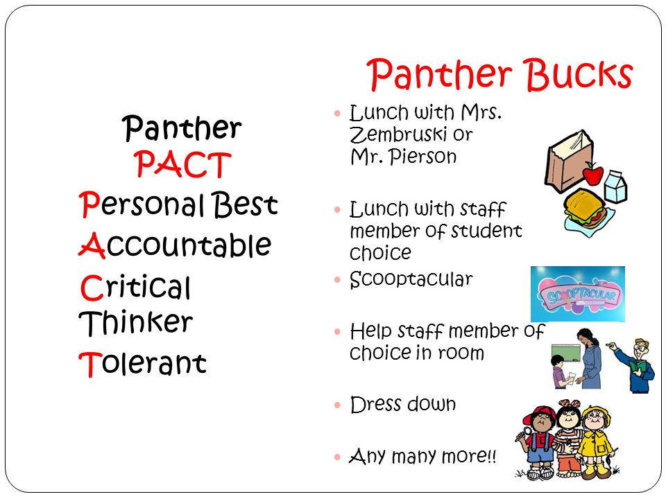 Panther PACT Personal Best Accountable Critical Thinker Tolerant Panther Bucks Lunch with Mrs. Zembruski or Mr. Pierson Lunch with staff member of stu
