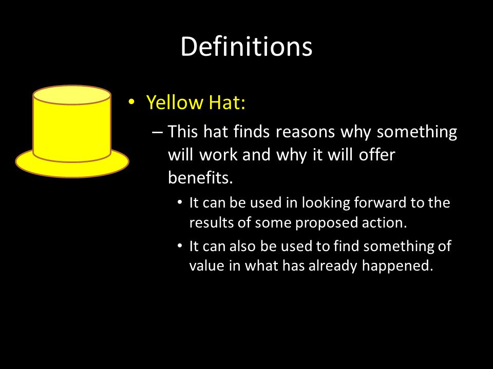 Definitions Green Hat: – This is the hat of creativity, alternatives, proposals, what is interesting, provocations, and changes.
