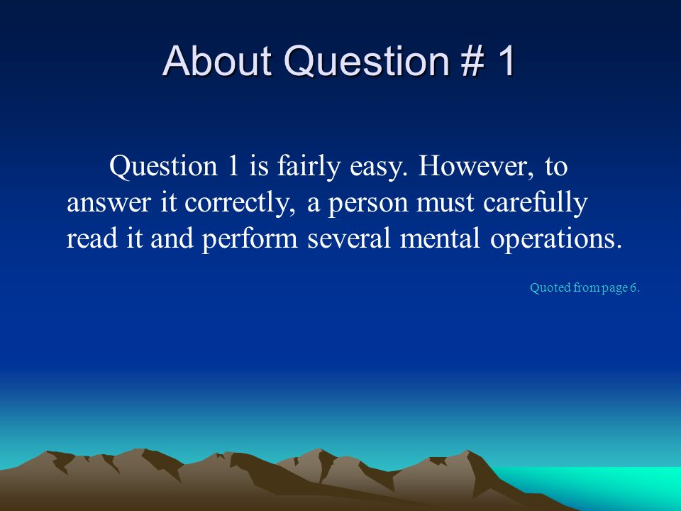 About Question # 1 Question 1 is fairly easy.