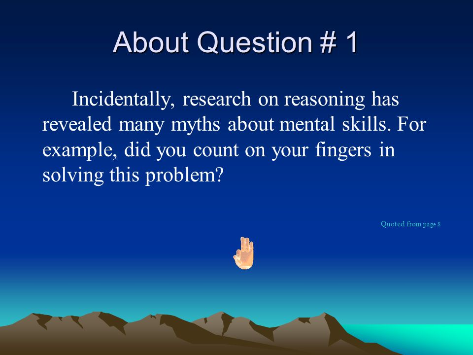 About Question # 1 Incidentally, research on reasoning has revealed many myths about mental skills.