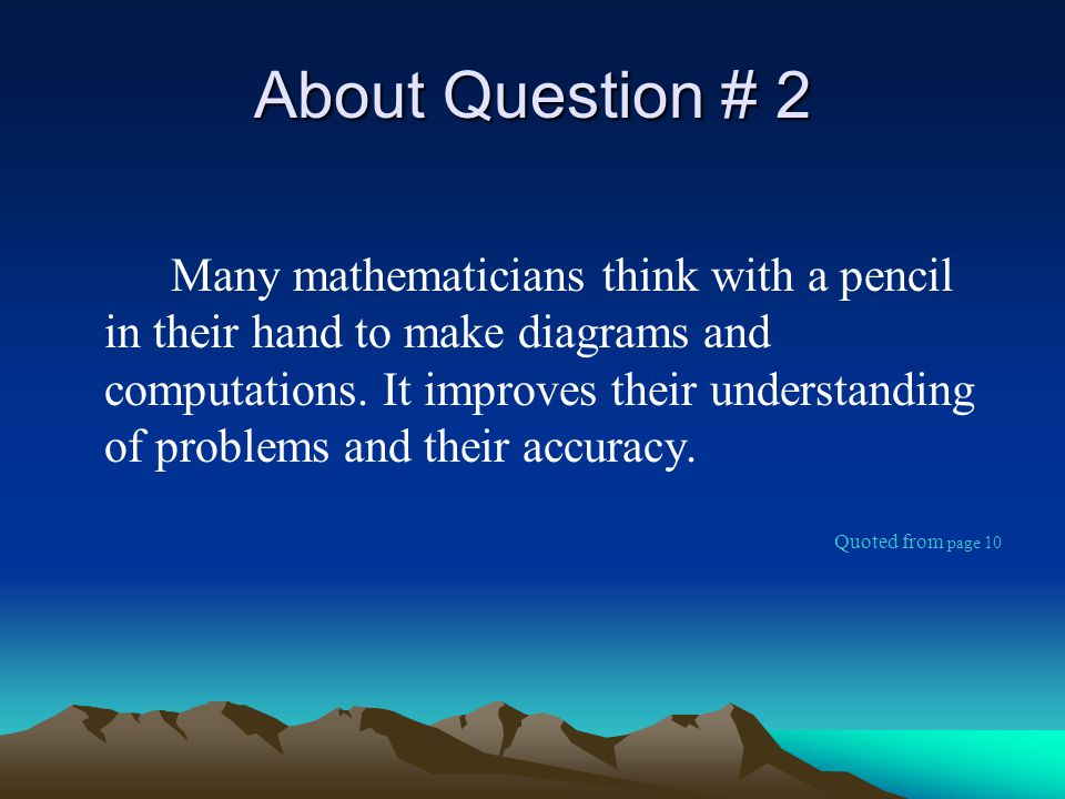 About Question # 2 Many mathematicians think with a pencil in their hand to make diagrams and computations.