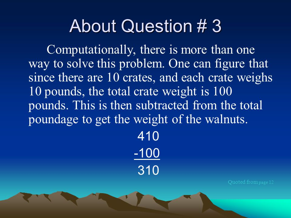 About Question # 3 Computationally, there is more than one way to solve this problem.