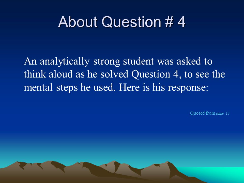 About Question # 4 An analytically strong student was asked to think aloud as he solved Question 4, to see the mental steps he used.