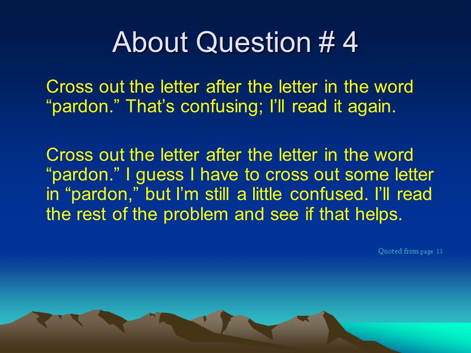 About Question # 4 Cross out the letter after the letter in the word pardon. That's confusing; I'll read it again.