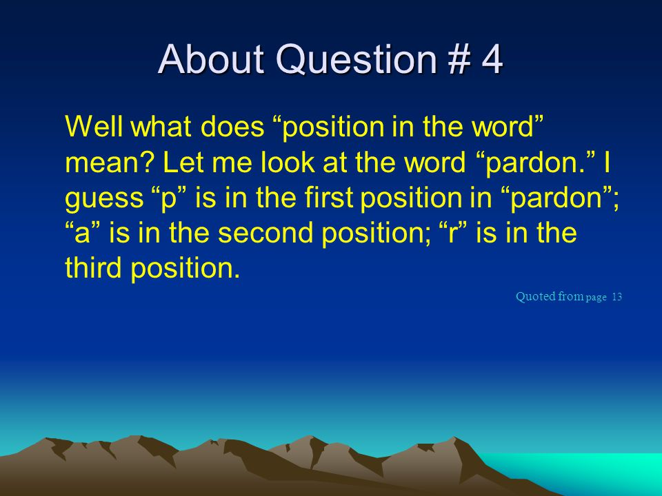 About Question # 4 Well what does position in the word mean.