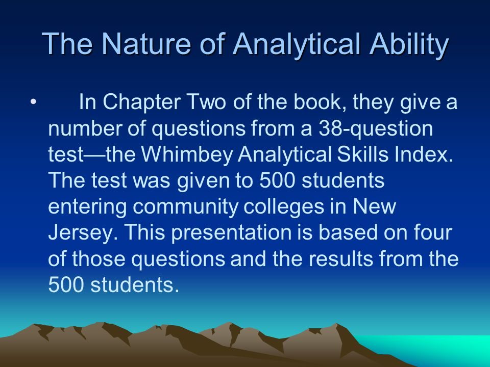 The Nature of Analytical Ability In Chapter Two of the book, they give a number of questions from a 38-question test—the Whimbey Analytical Skills Index.