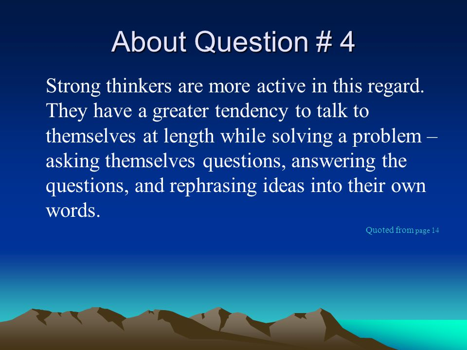 About Question # 4 Strong thinkers are more active in this regard.