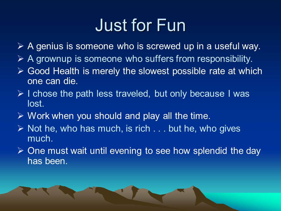 Just for Fun  A genius is someone who is screwed up in a useful way.