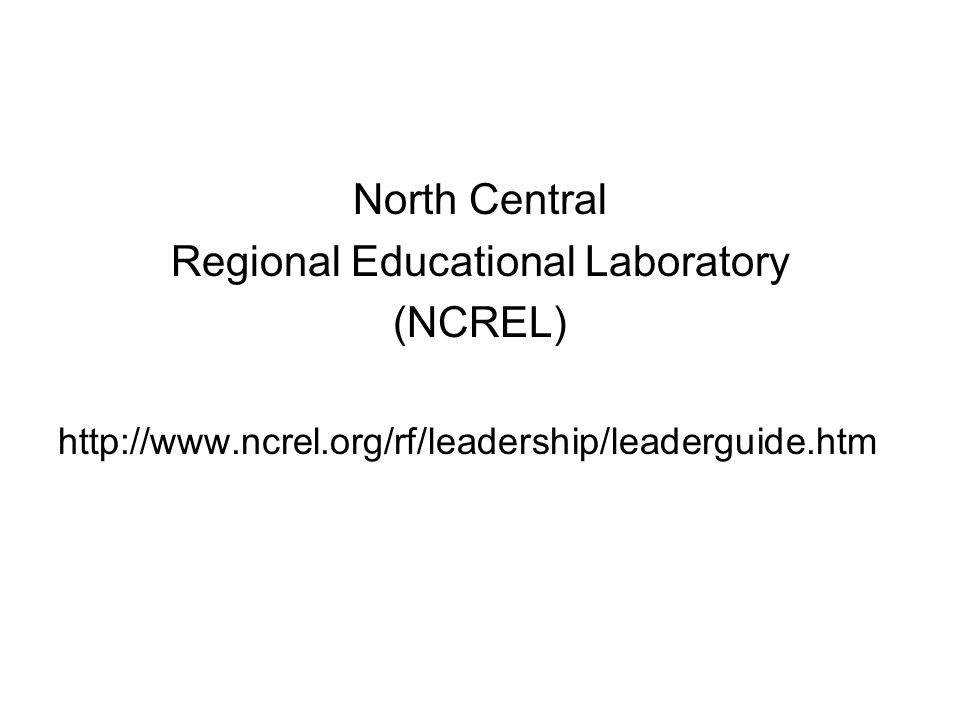 North Central Regional Educational Laboratory (NCREL) http://www.ncrel.org/rf/leadership/leaderguide.htm