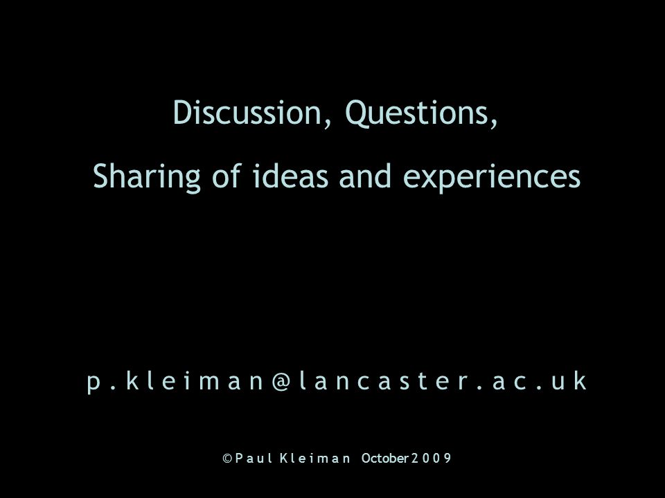 Discussion, Questions, Sharing of ideas and experiences p.