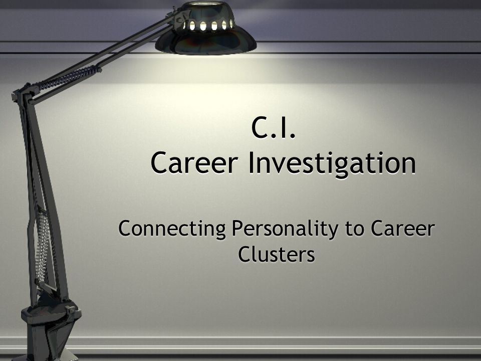 C.I. Career Investigation Connecting Personality to Career Clusters