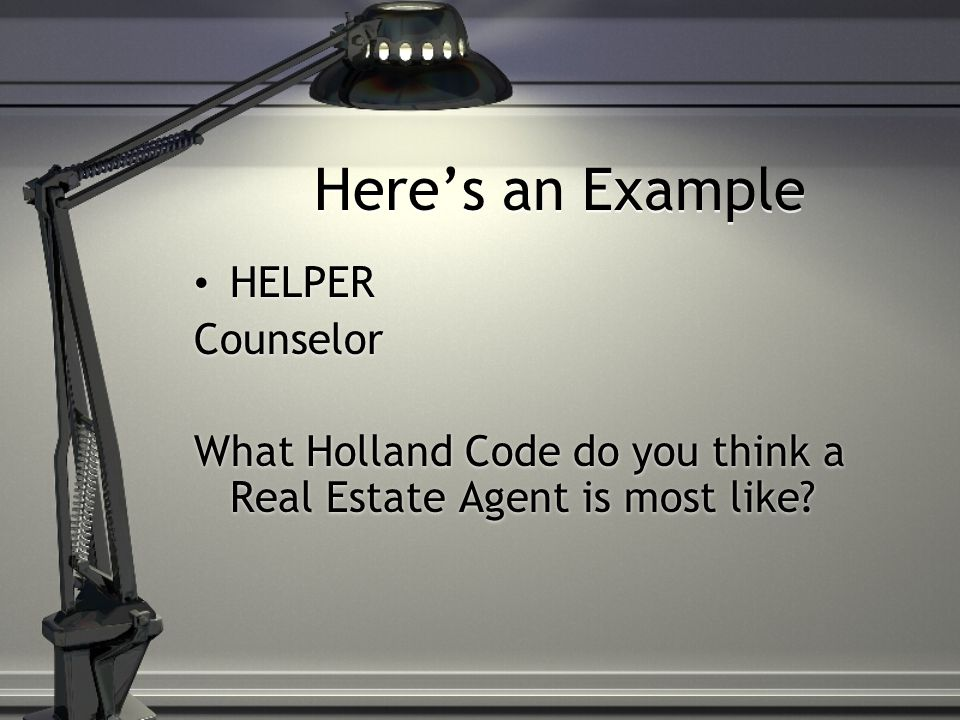 Here's an Example HELPER Counselor What Holland Code do you think a Real Estate Agent is most like.