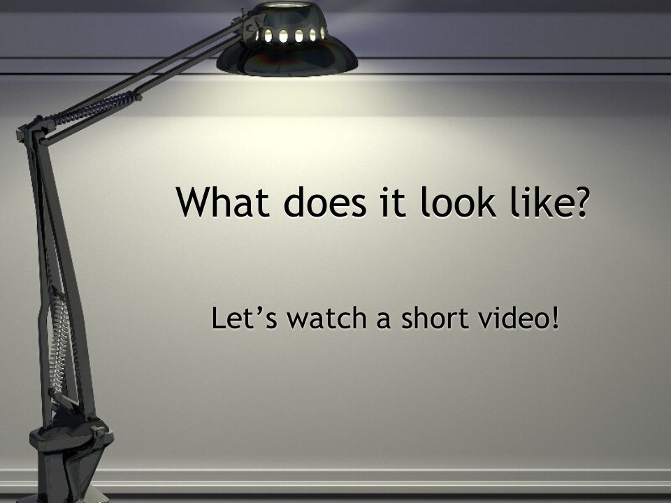 What does it look like Let's watch a short video!