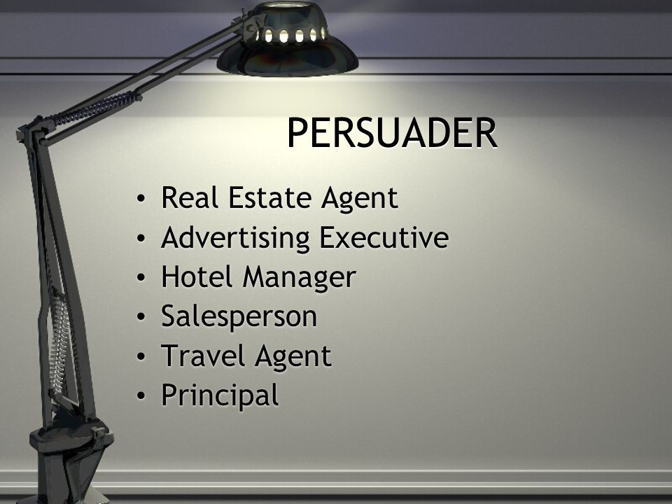 PERSUADER Real Estate Agent Advertising Executive Hotel Manager Salesperson Travel Agent Principal Real Estate Agent Advertising Executive Hotel Manager Salesperson Travel Agent Principal