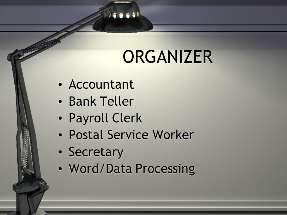 ORGANIZER Accountant Bank Teller Payroll Clerk Postal Service Worker Secretary Word/Data Processing Accountant Bank Teller Payroll Clerk Postal Service Worker Secretary Word/Data Processing