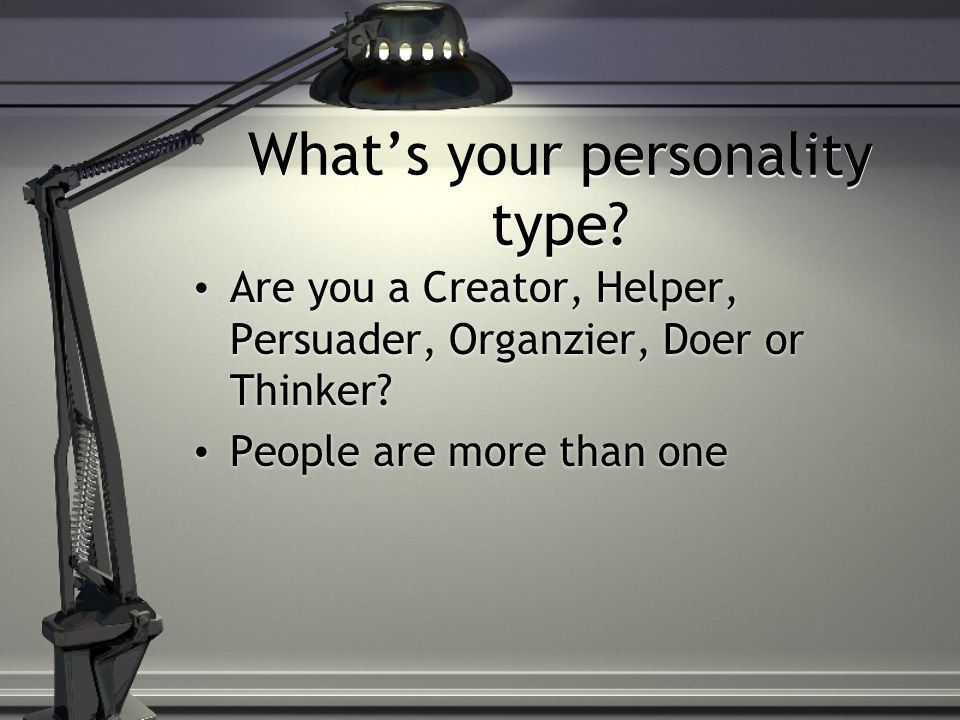 What's your personality type.Are you a Creator, Helper, Persuader, Organzier, Doer or Thinker.