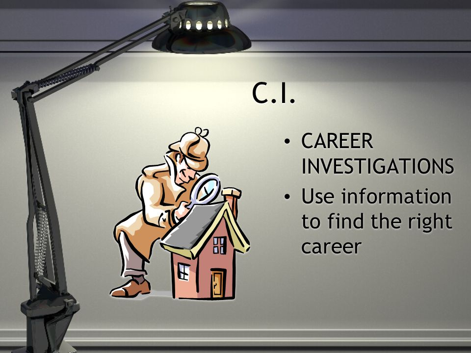 C.I. CAREER INVESTIGATIONS Use information to find the right career