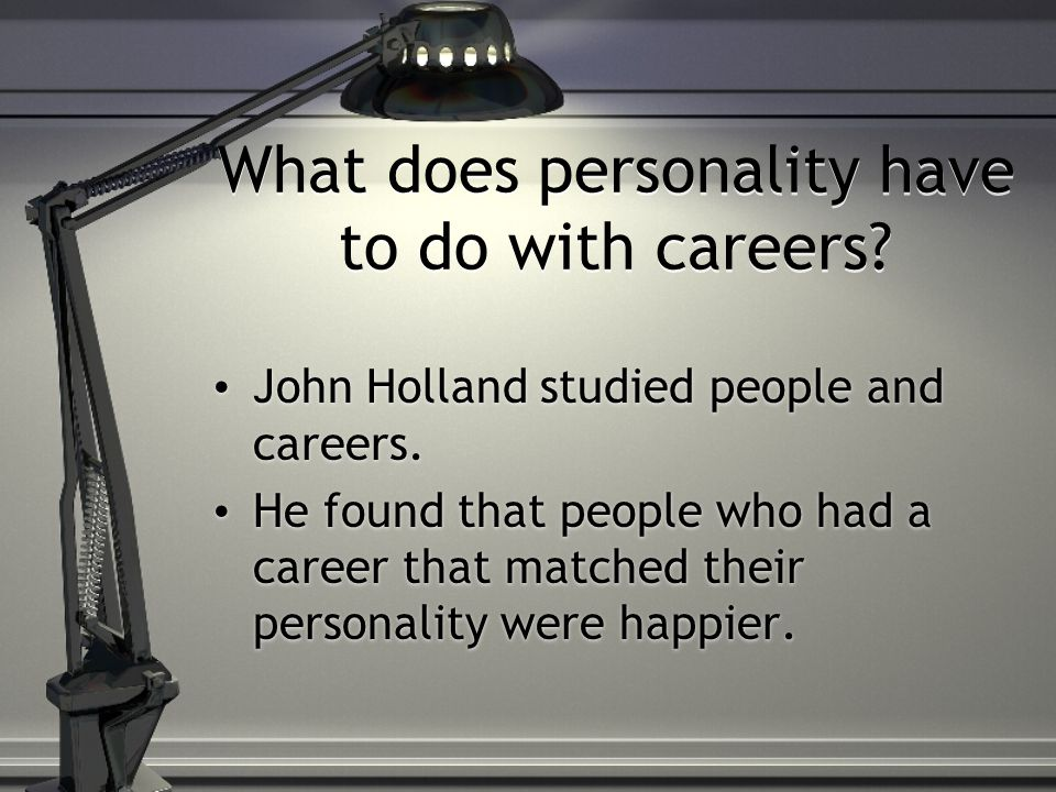 What does personality have to do with careers.John Holland studied people and careers.