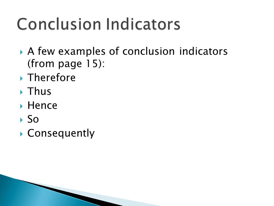  A few examples of conclusion indicators (from page 15):  Therefore  Thus  Hence  So  Consequently