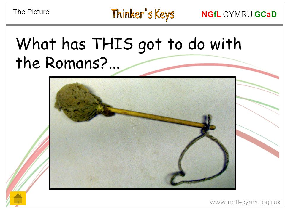 NGfL CYMRU GCaD www.ngfl-cymru.org.uk What has THIS got to do with the Romans?... The Picture
