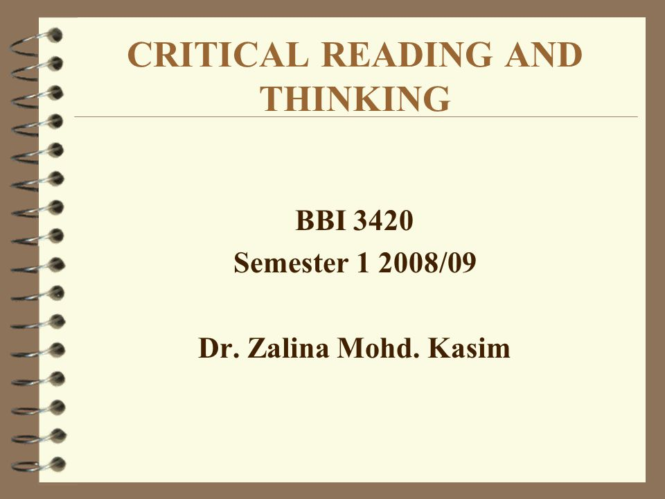 Critical Reading and Thinking Critical Thinking (CT) - CT is mainly concerned with critical analysis of examination and evaluation of actual or potential beliefs, action or information.