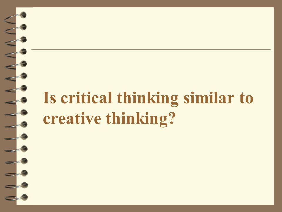 Is critical thinking similar to creative thinking?