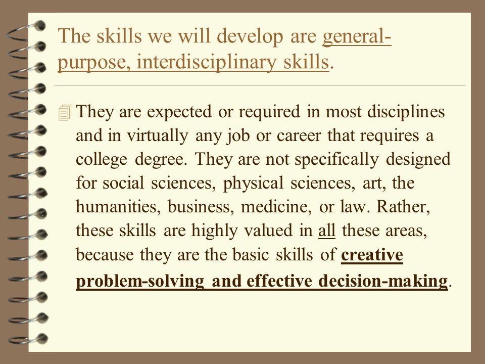 The skills we will develop are general- purpose, interdisciplinary skills.