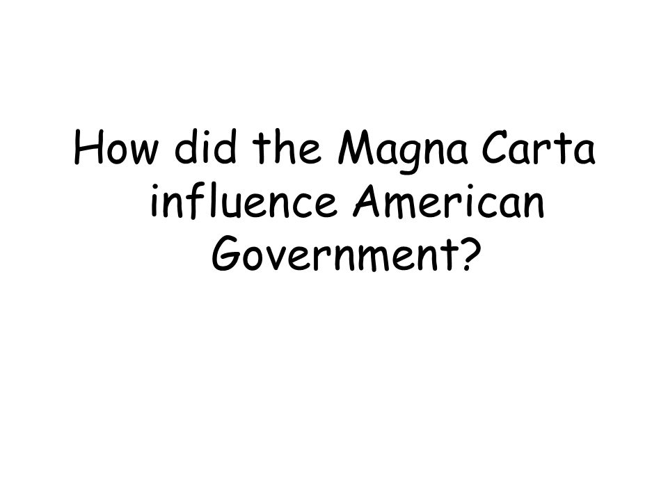 How did the Magna Carta influence American Government