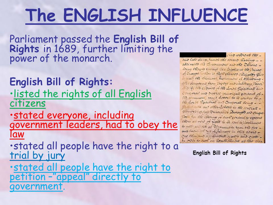 The ENGLISH INFLUENCE Parliament passed the English Bill of Rights in 1689, further limiting the power of the monarch.