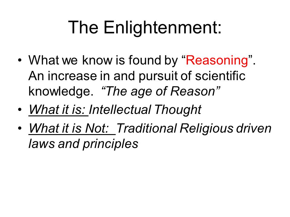 The Enlightenment: What we know is found by Reasoning .