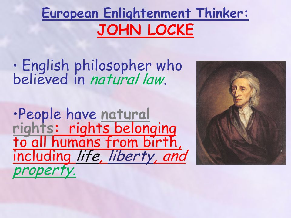 European Enlightenment Thinker: JOHN LOCKE English philosopher who believed in natural law.