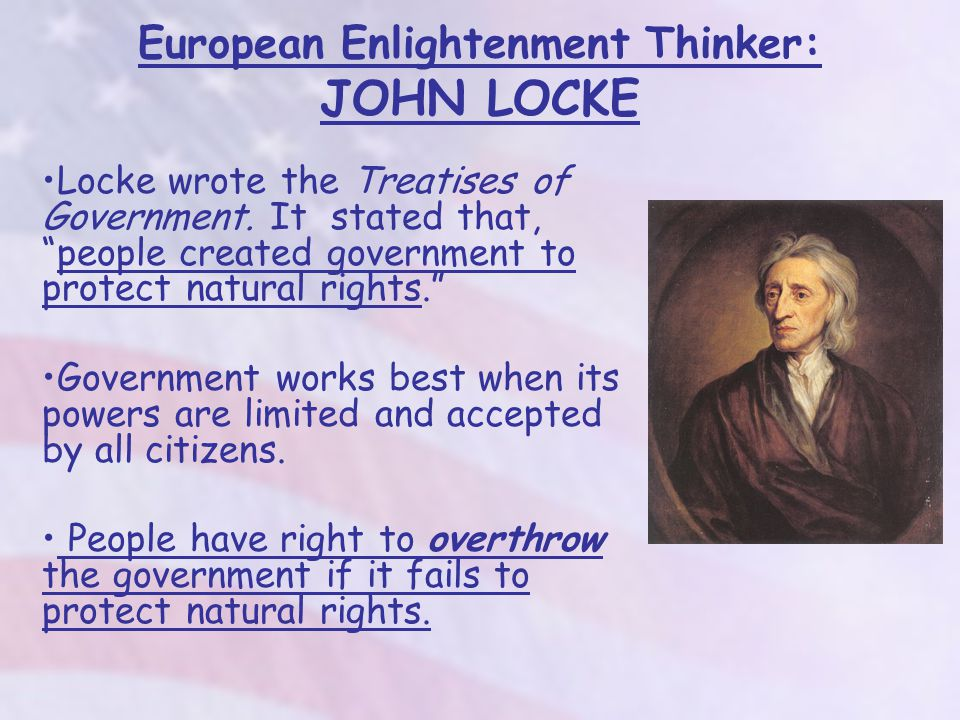 European Enlightenment Thinker: JOHN LOCKE Locke wrote the Treatises of Government.