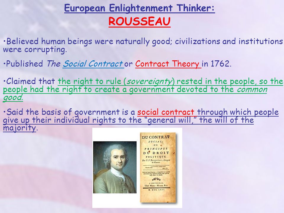 European Enlightenment Thinker: ROUSSEAU Believed human beings were naturally good; civilizations and institutions were corrupting.