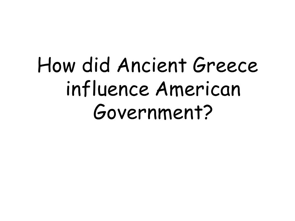 How did Ancient Greece influence American Government