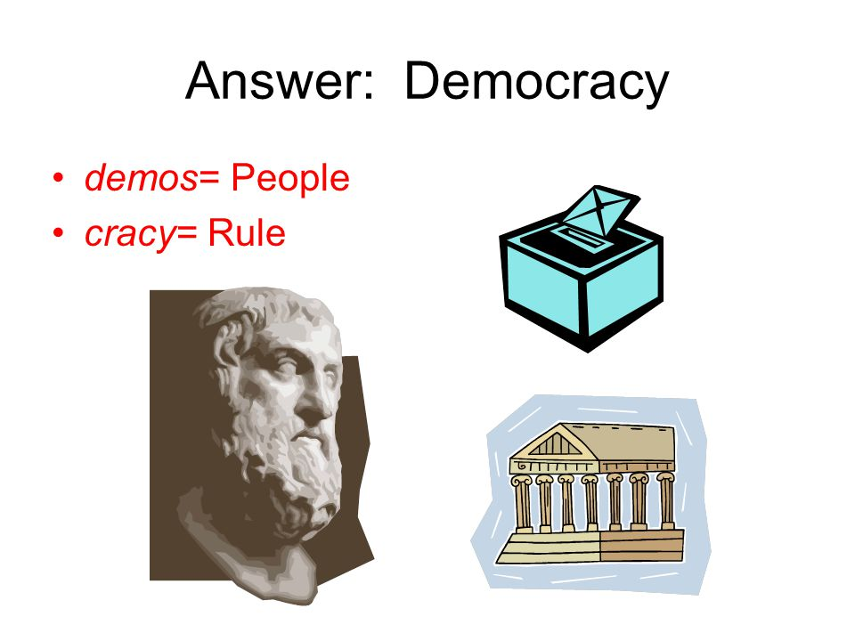 Answer: Democracy demos= People cracy= Rule