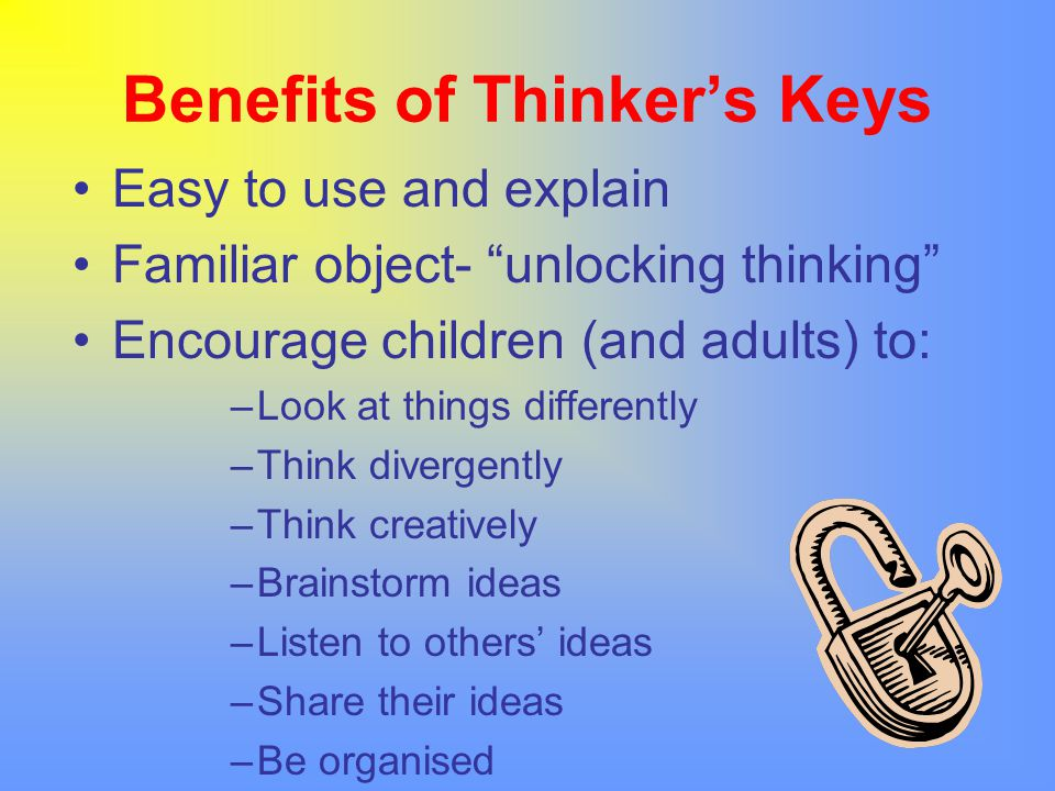 """Benefits of Thinker's Keys Easy to use and explain Familiar object- """"unlocking thinking"""" Encourage children (and adults) to: –Look at things different"""