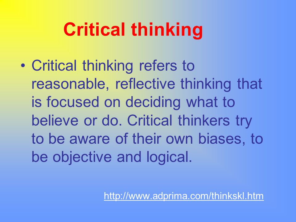 Higher-order Thinking Critical thinking Interpreting, testing, judging, justifying, critiquing, testing, concluding, speculating, disputing, evaluating, deciding.