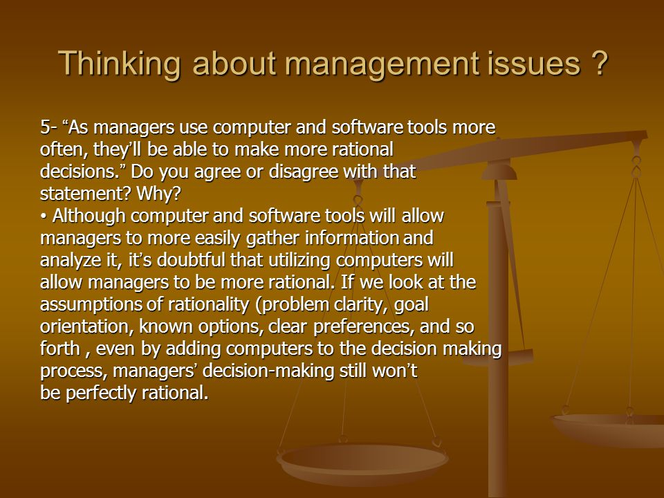 5- As managers use computer and software tools more often, they ' ll be able to make more rational decisions.