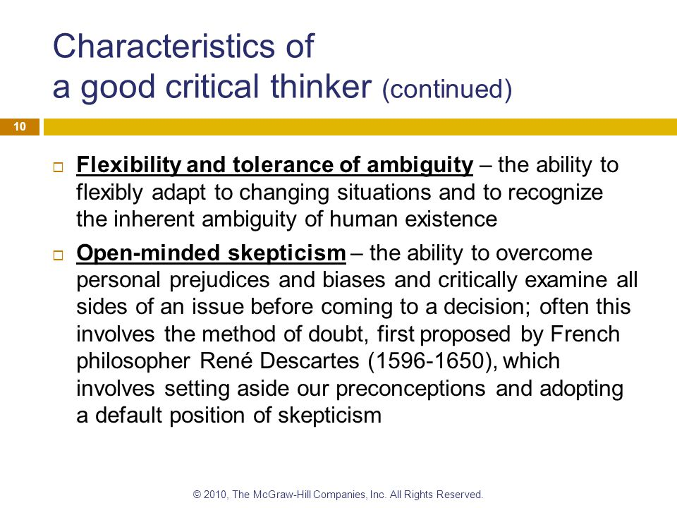 Characteristics of a good critical thinker (continued)  Flexibility and tolerance of ambiguity – the ability to flexibly adapt to changing situations