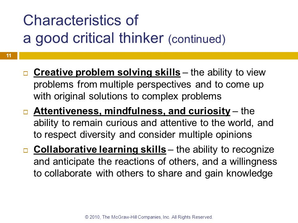 Characteristics of a good critical thinker (continued)  Creative problem solving skills – the ability to view problems from multiple perspectives and
