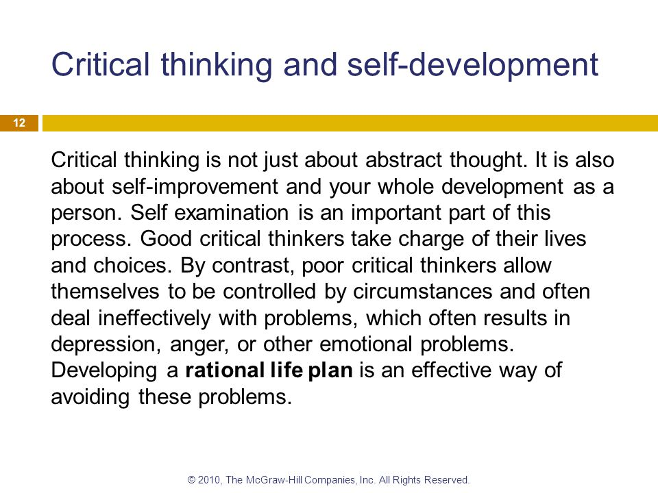 Critical thinking and self-development Critical thinking is not just about abstract thought. It is also about self-improvement and your whole developm