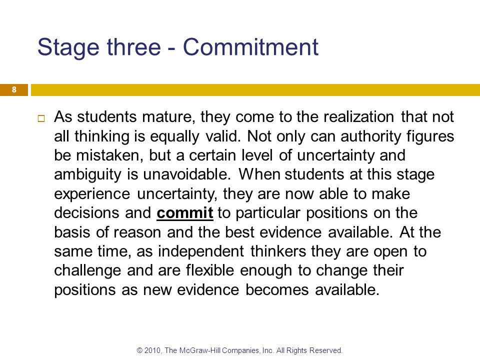 Stage three - Commitment  As students mature, they come to the realization that not all thinking is equally valid. Not only can authority figures be