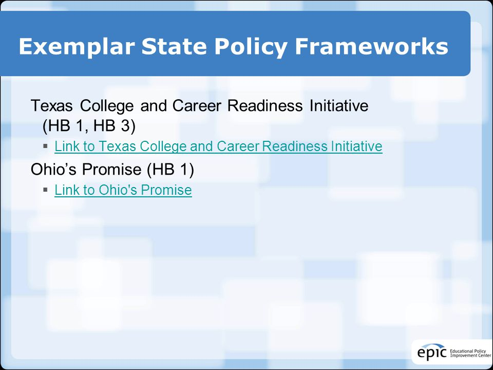 Exemplar State Policy Frameworks Texas College and Career Readiness Initiative (HB 1, HB 3)  Link to Texas College and Career Readiness Initiative Li