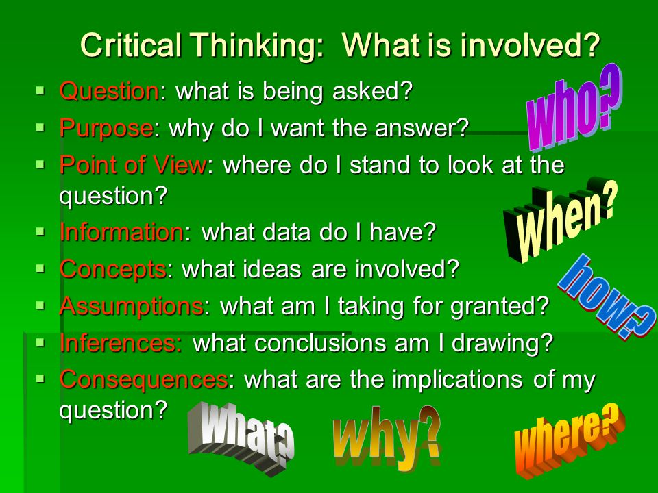 Critical Thinking: What is involved.  Question: what is being asked.