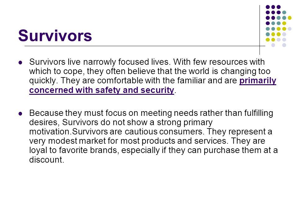 Survivors Survivors live narrowly focused lives.